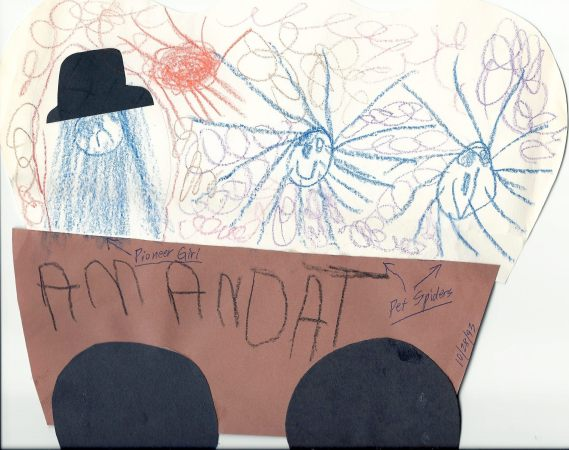 Drawing by Mandy, 4 and a half, attached note recorded this conversation, BETH, 3, Why are there SPIDERS, MANDY, sagely, Because in the old days they only had spiders for PETS