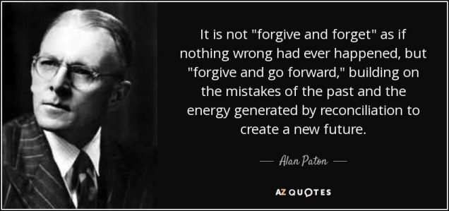 quote-it-is-not-forgive-and-forget-as-if-nothing-wrong-had-ever-happened-but-forgive-and-go-alan-paton-52-31-93