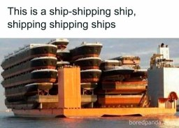 Ship-Shipping Ship Shipping Ships (boredpanda.com)