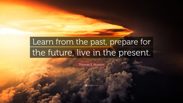 2127454-Thomas-S-Monson-Quote-Learn-from-the-past-prepare-for-the-future